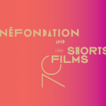 CINÉFONDATION AND SHORT FILMS